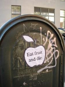 Eat fruit and die.